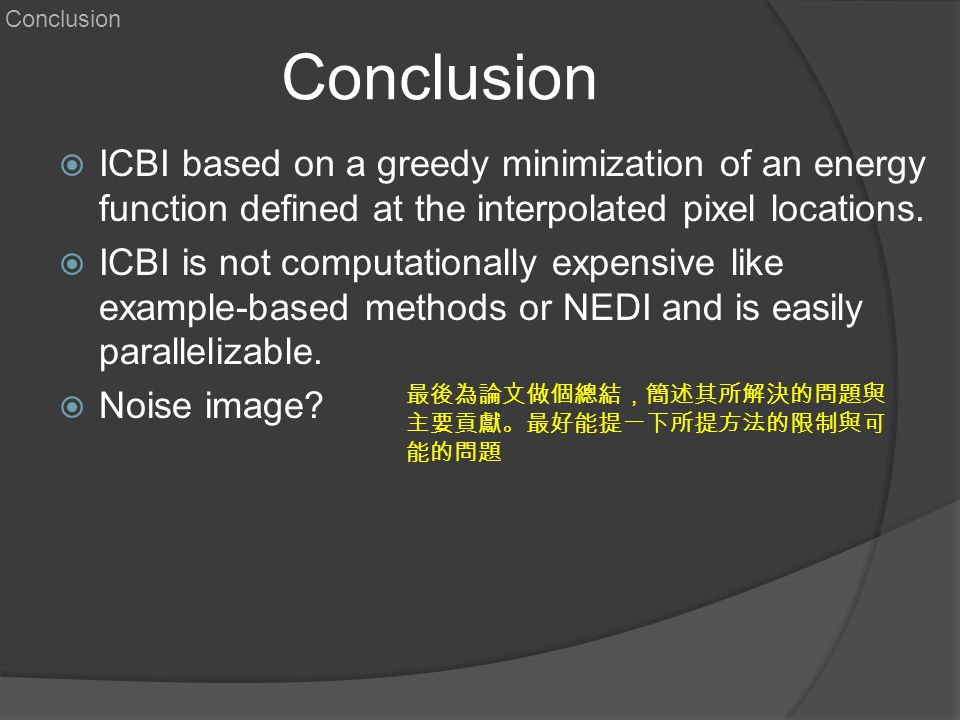 Conclusion Conclusion. ICBI based on a greedy minimization of an energy function defined at the interpolated pixel locations.