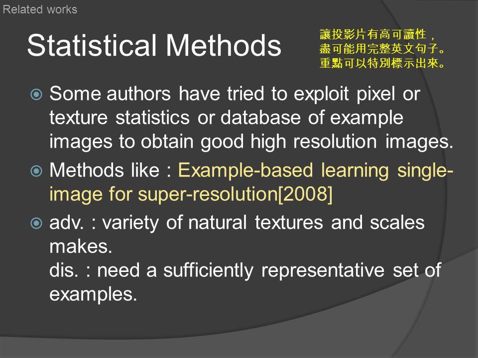 Related works Statistical Methods. 讓投影片有高可讀性, 盡可能用完整英文句子。 重點可以特別標示出來。