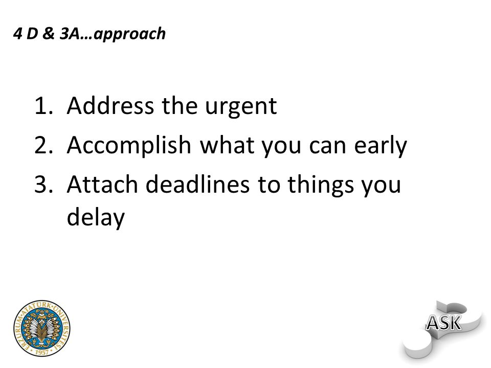 Accomplish what you can early Attach deadlines to things you delay
