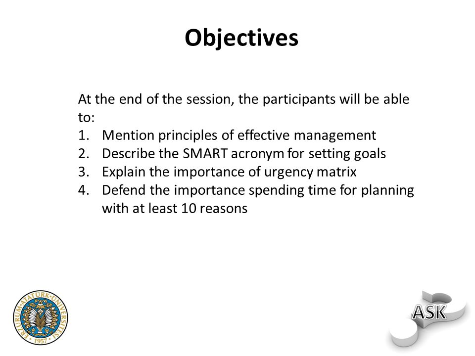 Objectives At the end of the session, the participants will be able to: Mention principles of effective management.