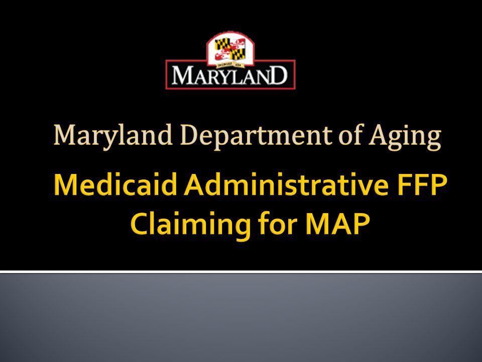 Medicaid Administrative FFP Claiming for MAP