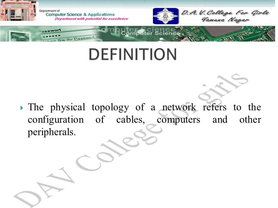 DEFINITION The physical topology of a network refers to the configuration of cables, computers and other peripherals.