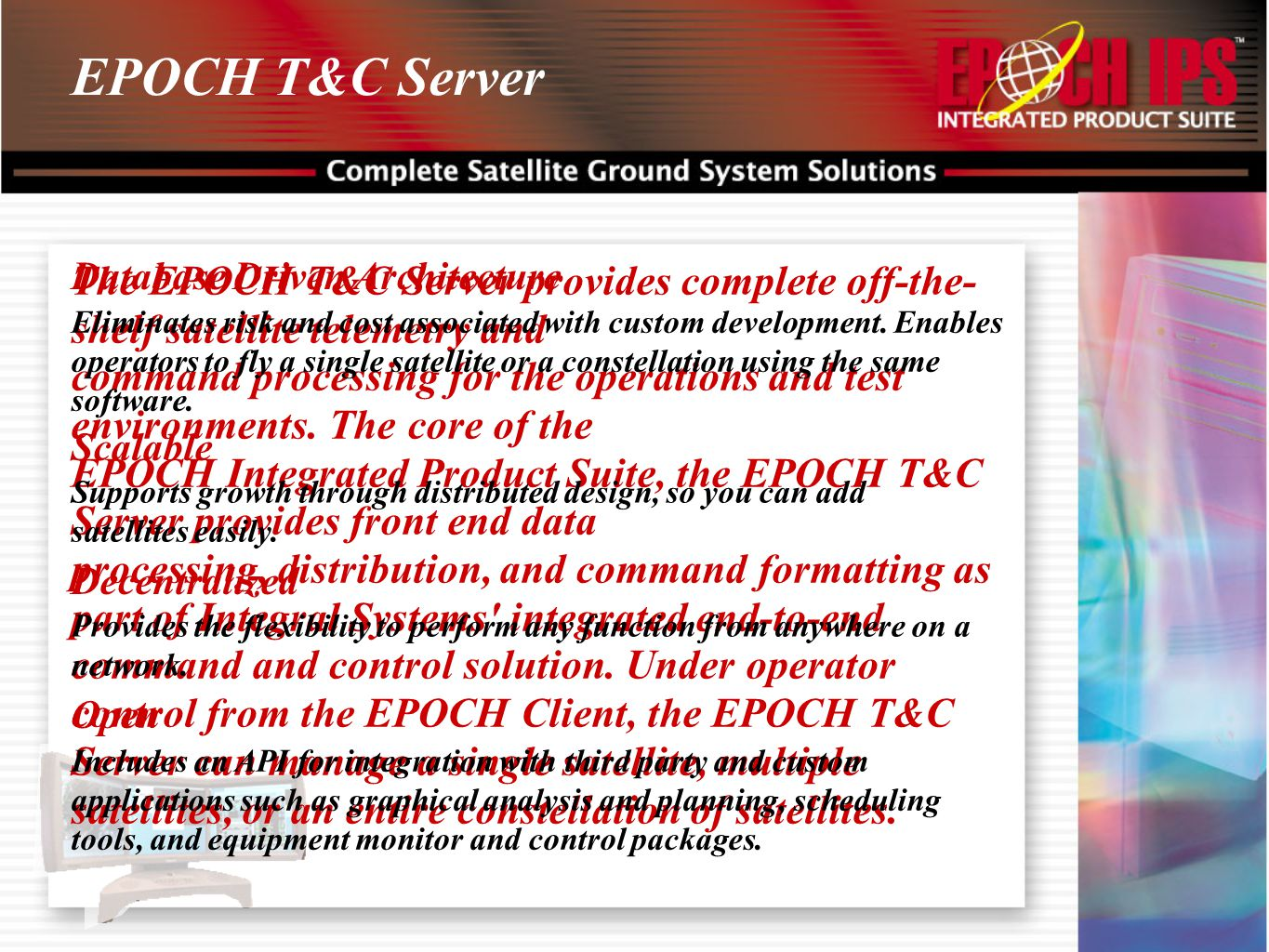 EPOCH T&C Server Database Driven Architecture. The EPOCH T&C Server provides complete off-the-shelf satellite telemetry and.
