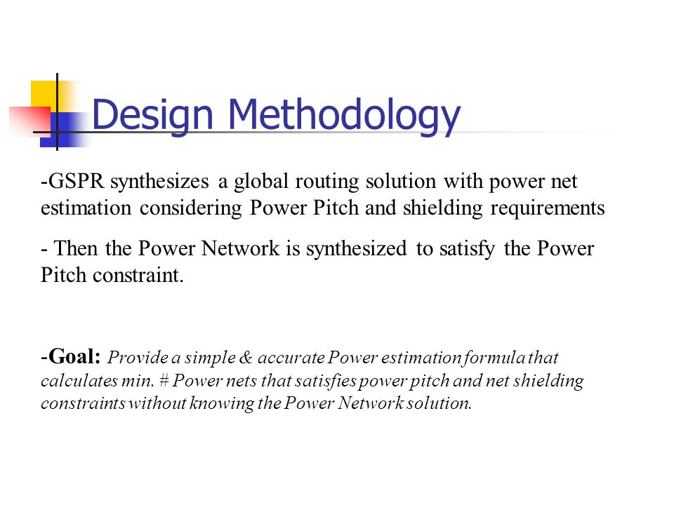Design Methodology GSPR synthesizes a global routing solution with power net estimation considering Power Pitch and shielding requirements.