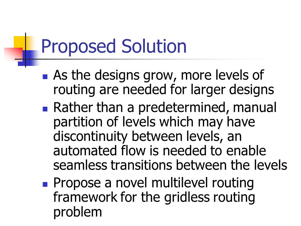Proposed Solution As the designs grow, more levels of routing are needed for larger designs.