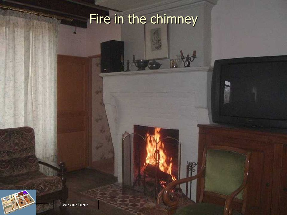 Fire in the chimney we are here