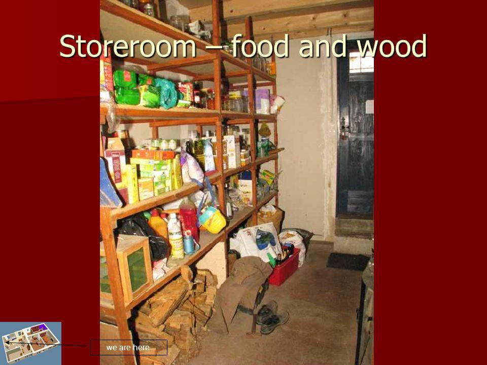 Storeroom – food and wood