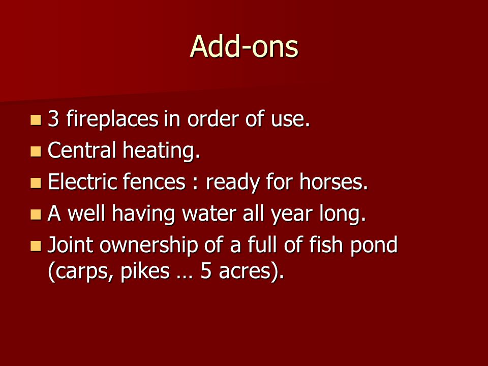 Add-ons 3 fireplaces in order of use. Central heating.
