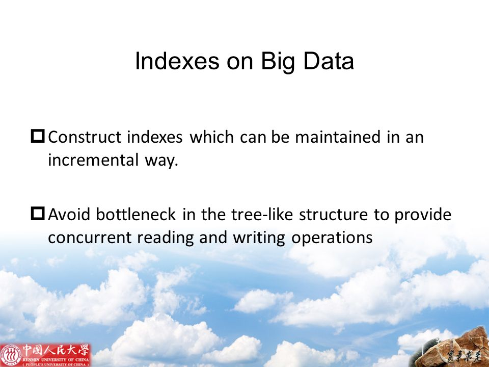 Indexes on Big Data Construct indexes which can be maintained in an incremental way.