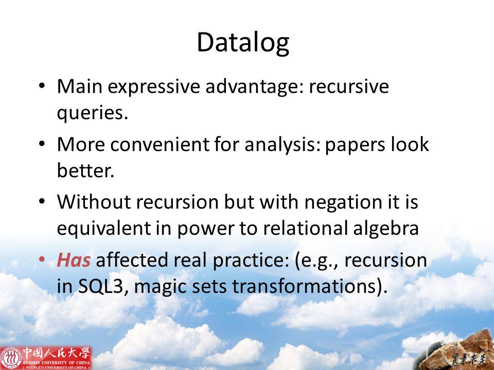Datalog Main expressive advantage: recursive queries.