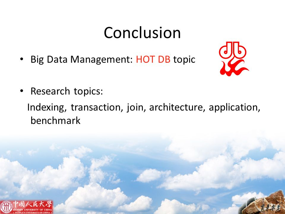 Conclusion Big Data Management: HOT DB topic Research topics: