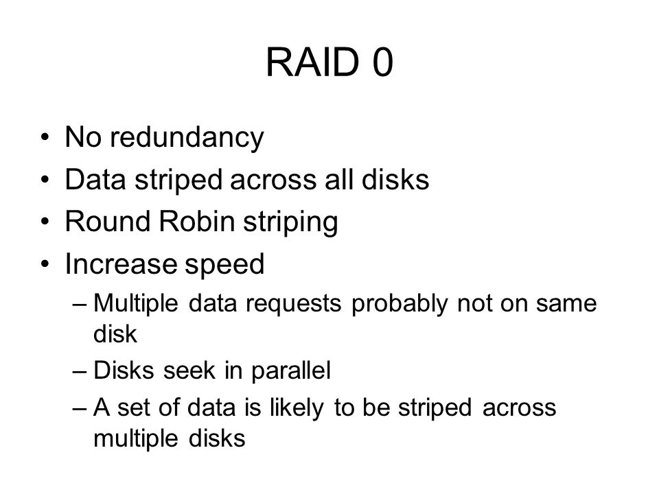 RAID 0 No redundancy Data striped across all disks