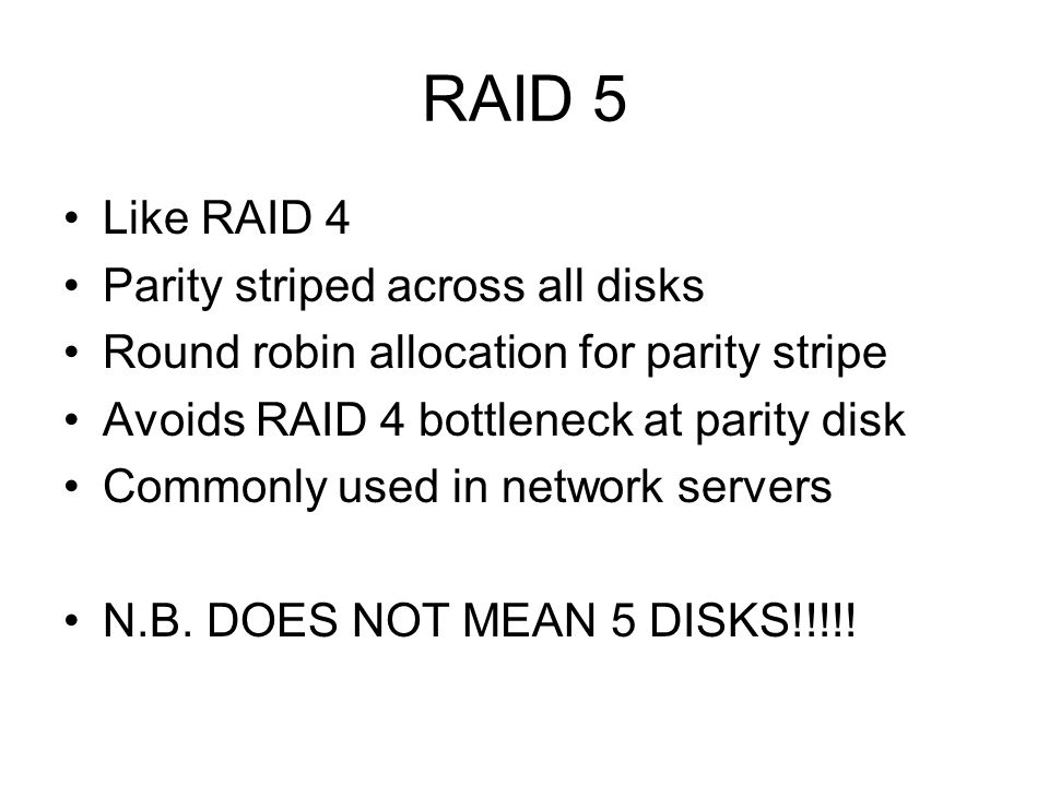 RAID 5 Like RAID 4 Parity striped across all disks