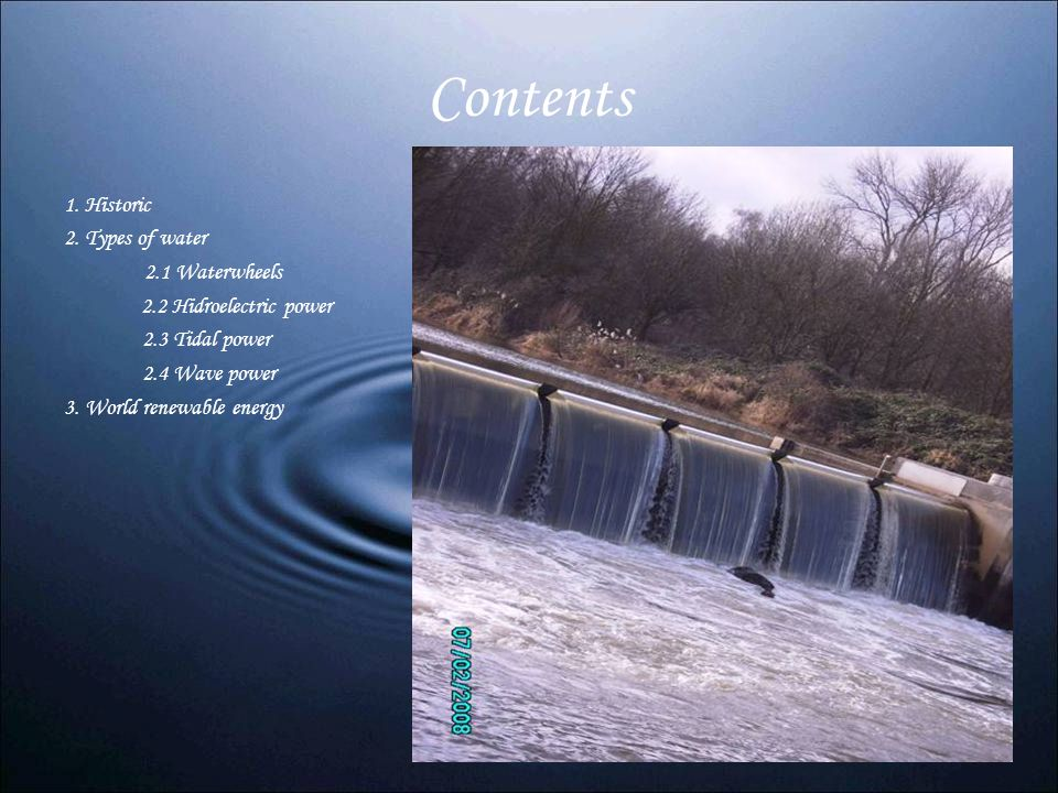 Contents 1. Historic 2. Types of water 2.1 Waterwheels