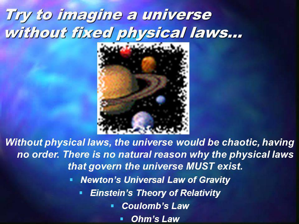 Try to imagine a universe without fixed physical laws…
