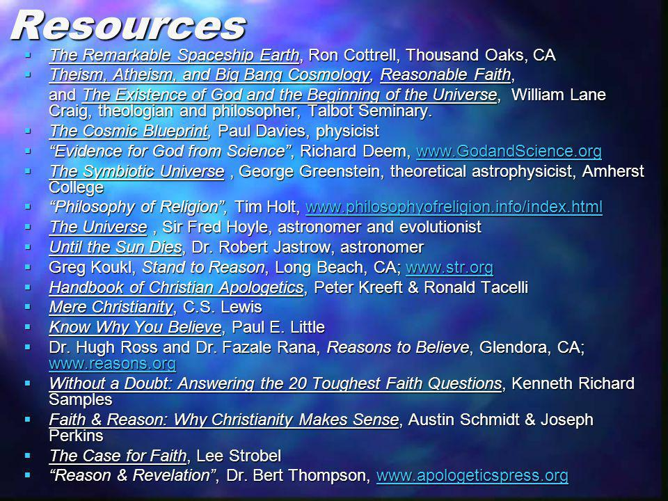 Resources The Remarkable Spaceship Earth, Ron Cottrell, Thousand Oaks, CA. Theism, Atheism, and Big Bang Cosmology, Reasonable Faith,