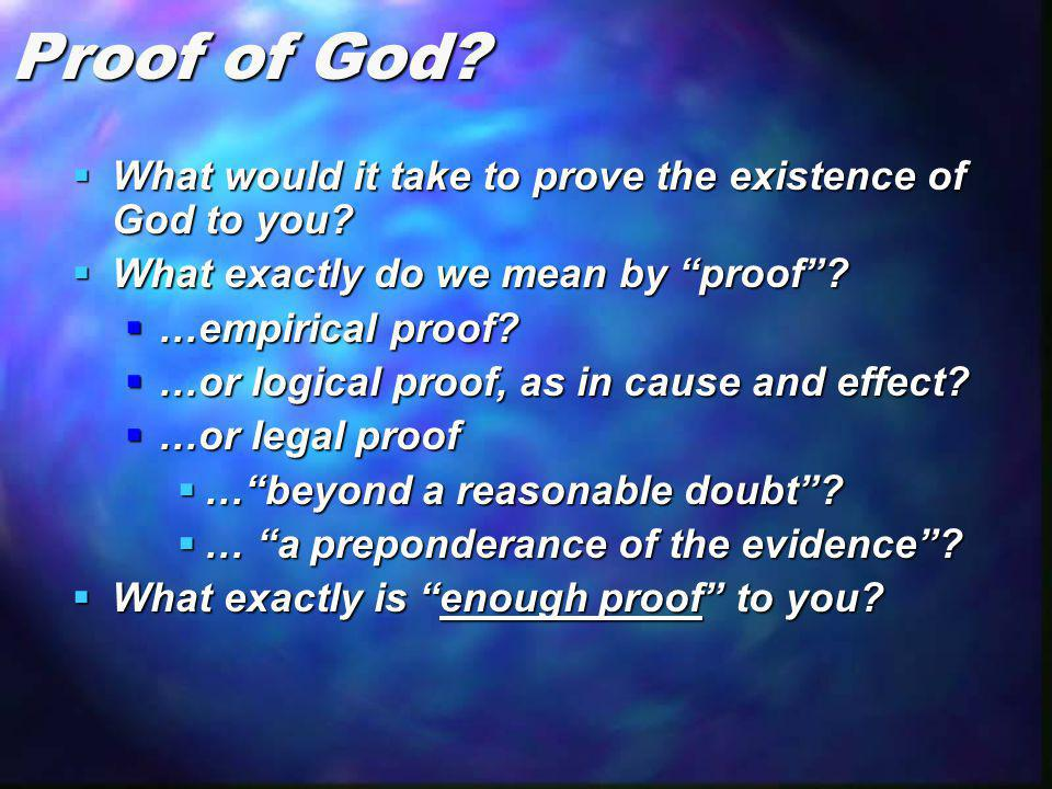 Proof of God What would it take to prove the existence of God to you