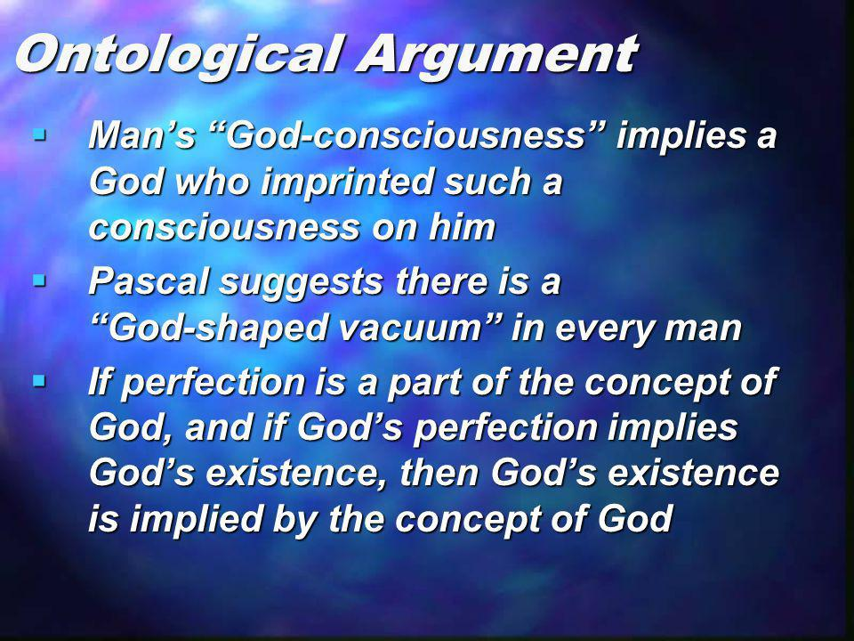 Ontological Argument Man's God-consciousness implies a God who imprinted such a consciousness on him.