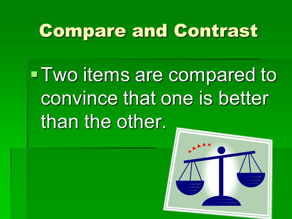 Two items are compared to convince that one is better than the other.