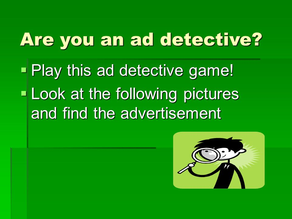 Are you an ad detective Play this ad detective game!