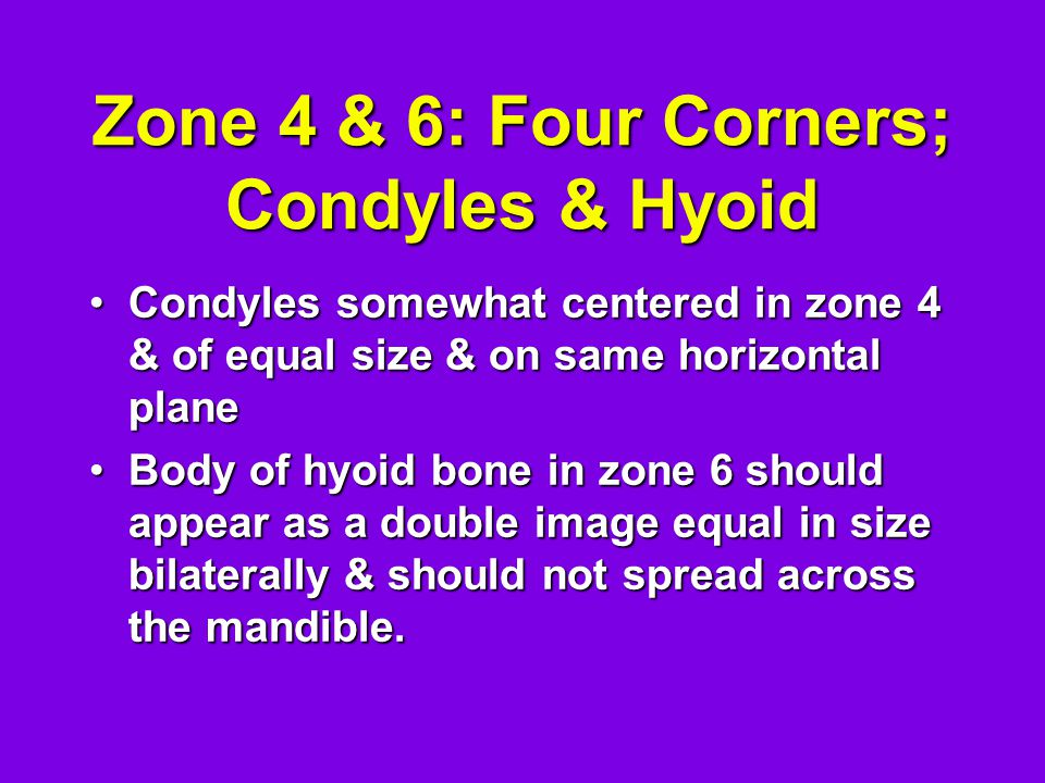 Zone 4 & 6: Four Corners; Condyles & Hyoid