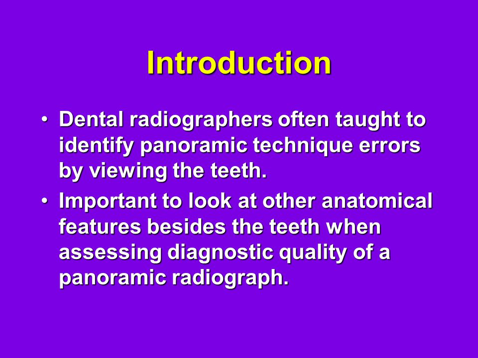 Introduction Dental radiographers often taught to identify panoramic technique errors by viewing the teeth.