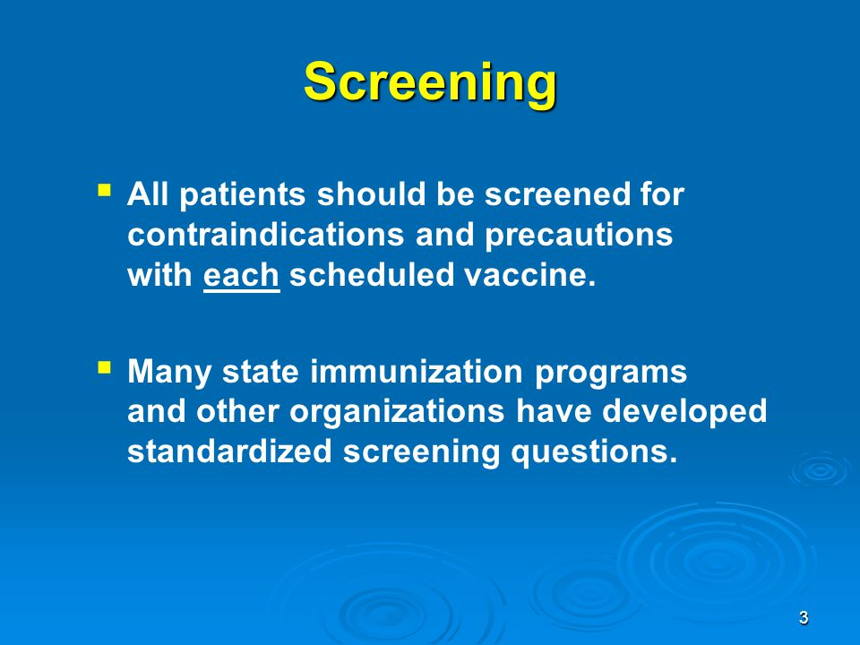 Screening All patients should be screened for contraindications and precautions with each scheduled vaccine.