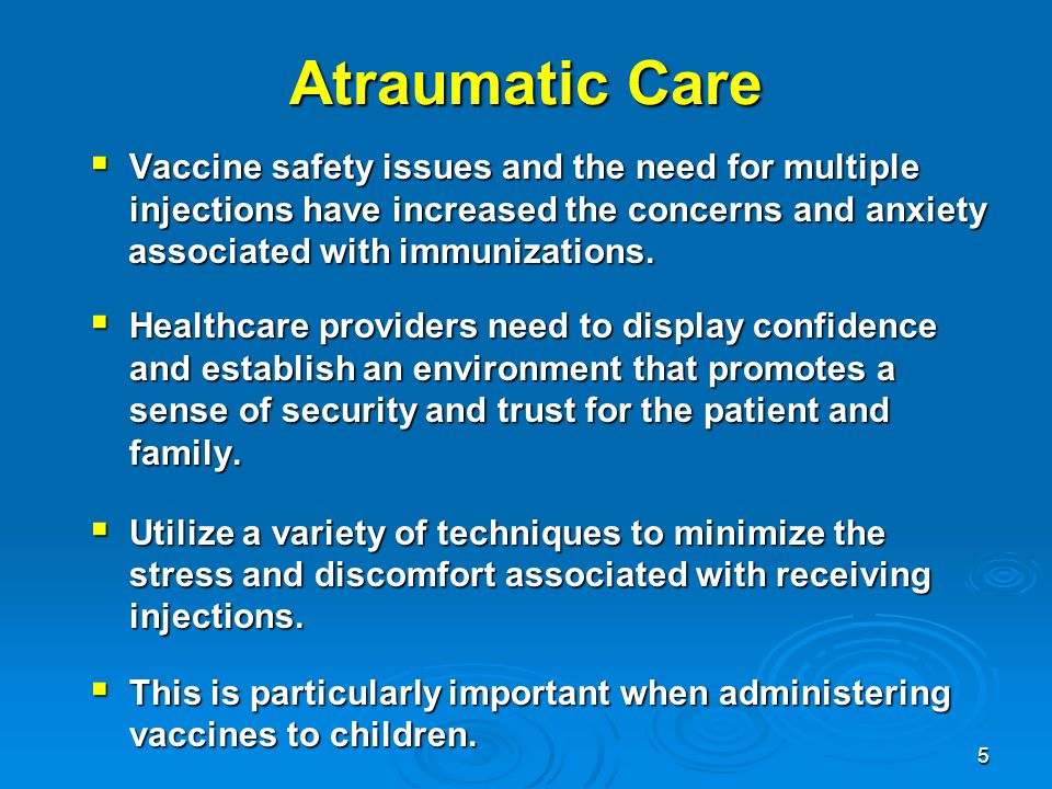 Atraumatic Care Vaccine safety issues and the need for multiple injections have increased the concerns and anxiety.