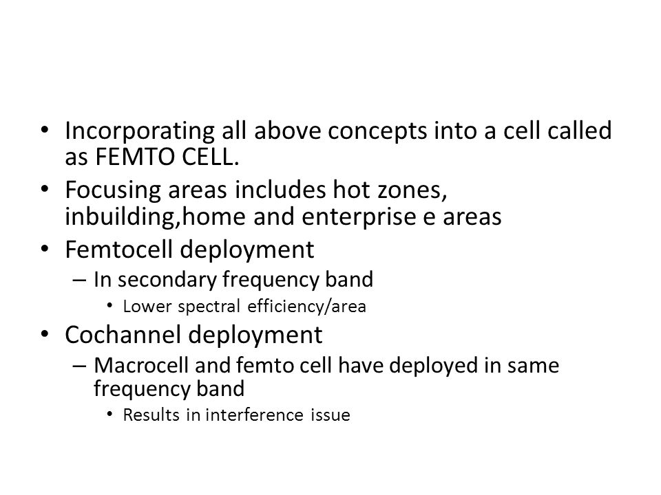 Incorporating all above concepts into a cell called as FEMTO CELL.