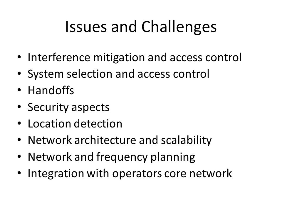Issues and Challenges Interference mitigation and access control