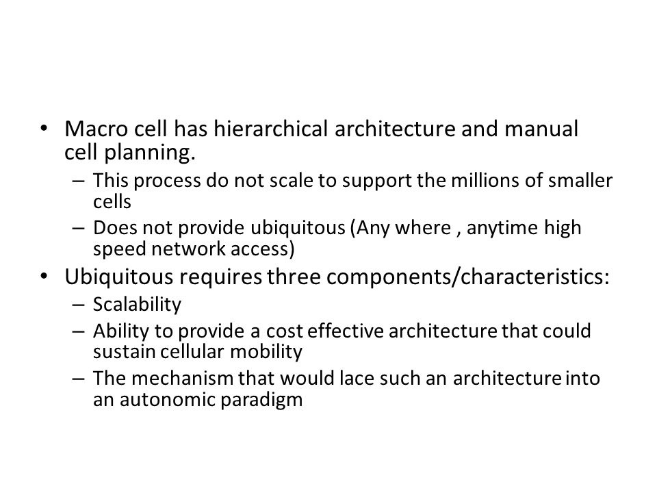 Macro cell has hierarchical architecture and manual cell planning.
