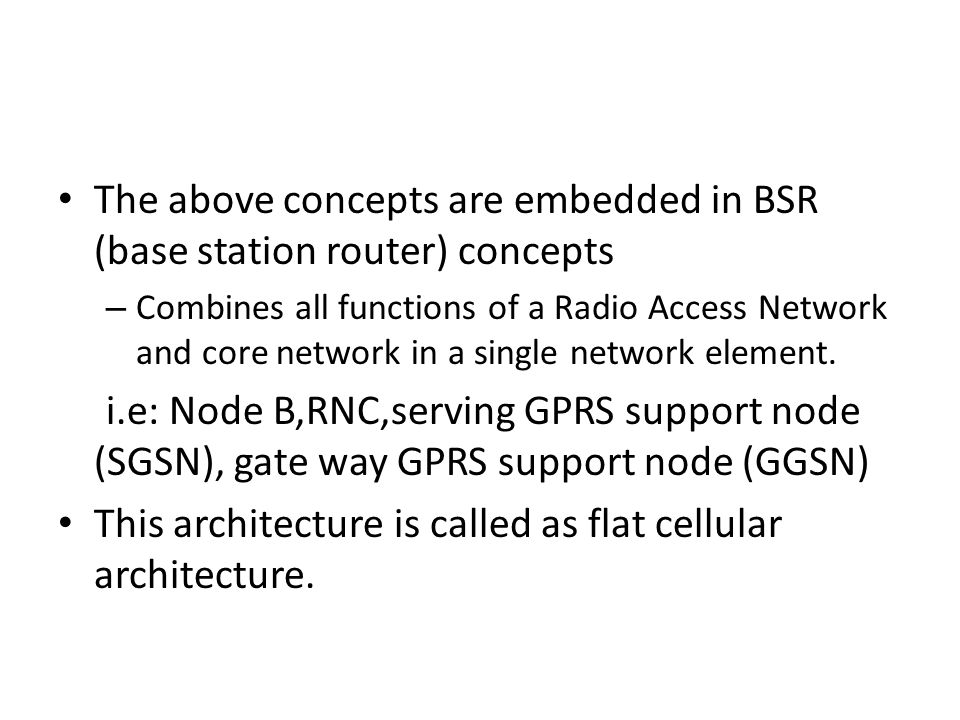 The above concepts are embedded in BSR (base station router) concepts