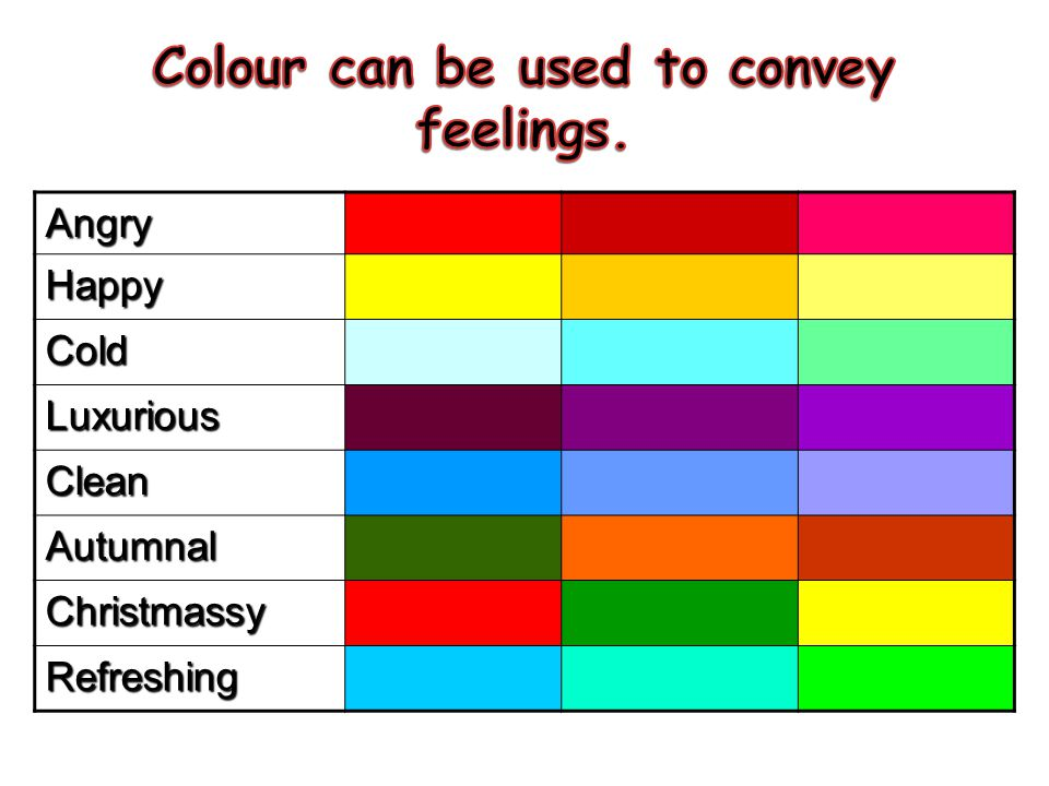 Colour can be used to convey feelings.