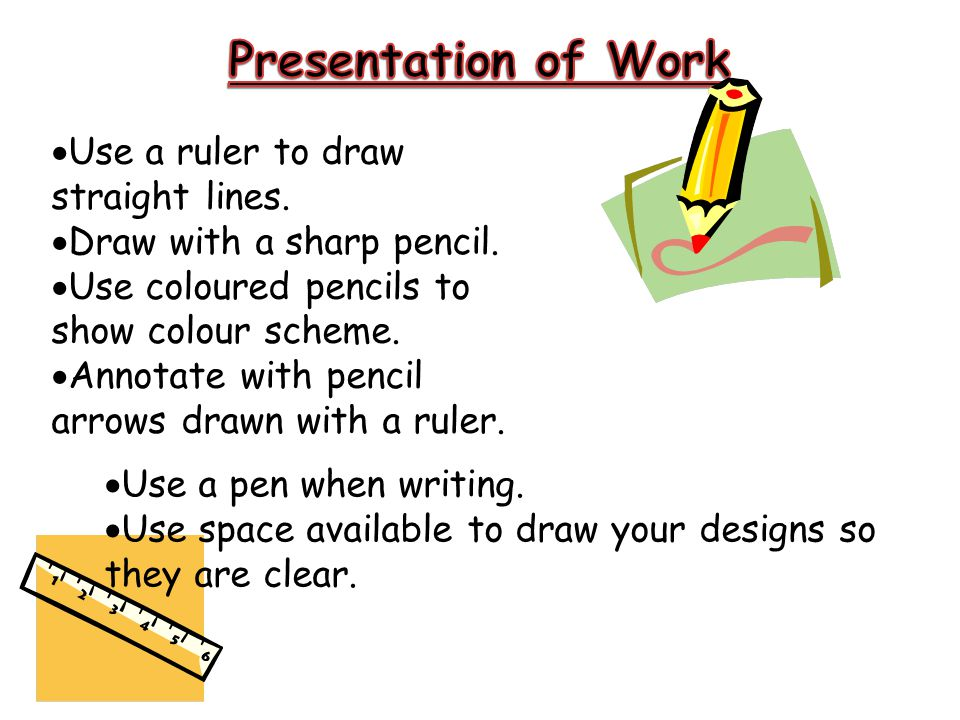 Presentation of Work Use a ruler to draw straight lines.