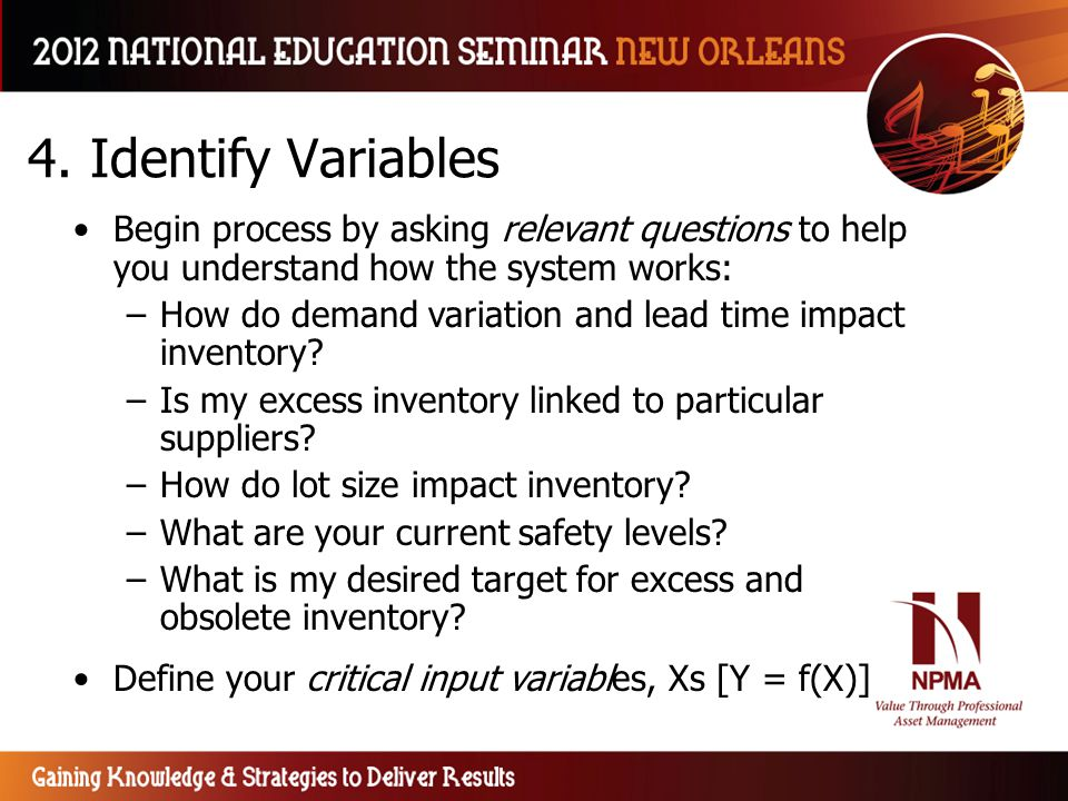 4. Identify Variables Begin process by asking relevant questions to help you understand how the system works: