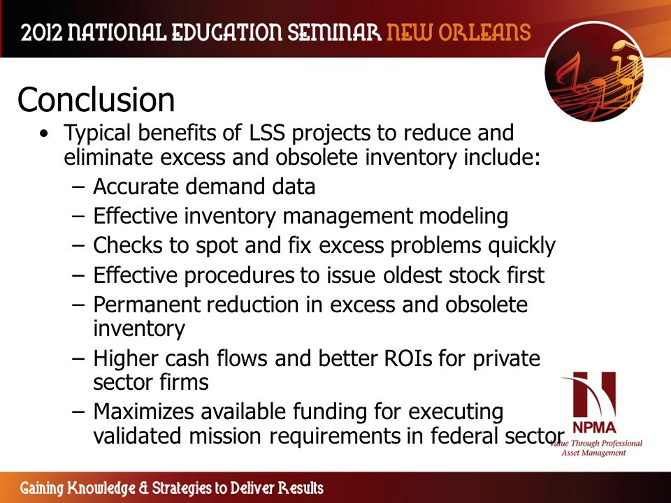 Conclusion Typical benefits of LSS projects to reduce and eliminate excess and obsolete inventory include: