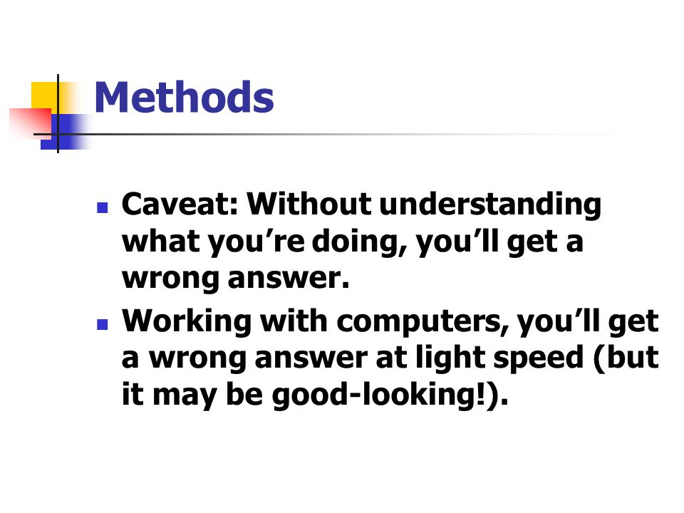 Methods Caveat: Without understanding what you're doing, you'll get a wrong answer.