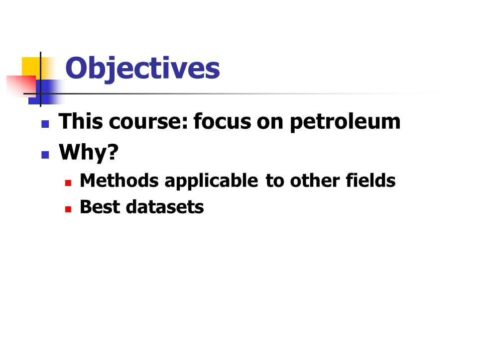 Objectives This course: focus on petroleum Why