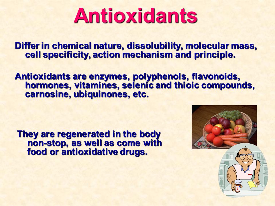 Antioxidants Differ in chemical nature, dissolubility, molecular mass, cell specificity, action mechanism and principle.