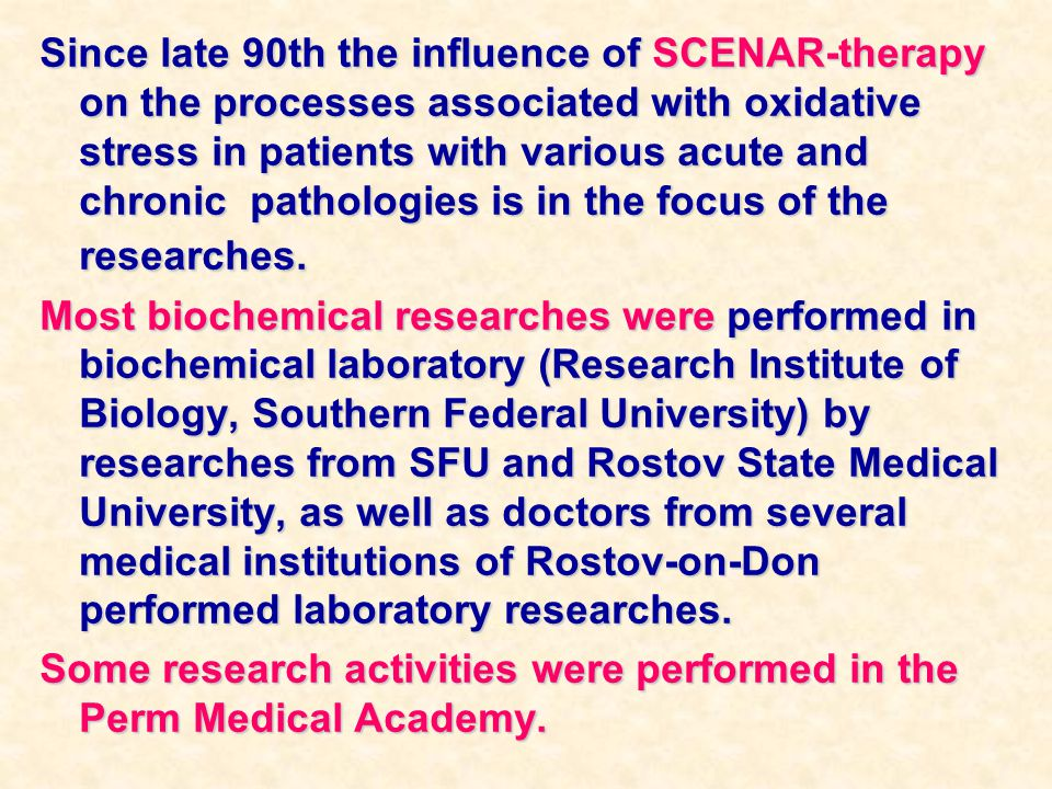 Since late 90th the influence of SCENAR-therapy on the processes associated with oxidative stress in patients with various acute and chronic pathologies is in the focus of the researches.