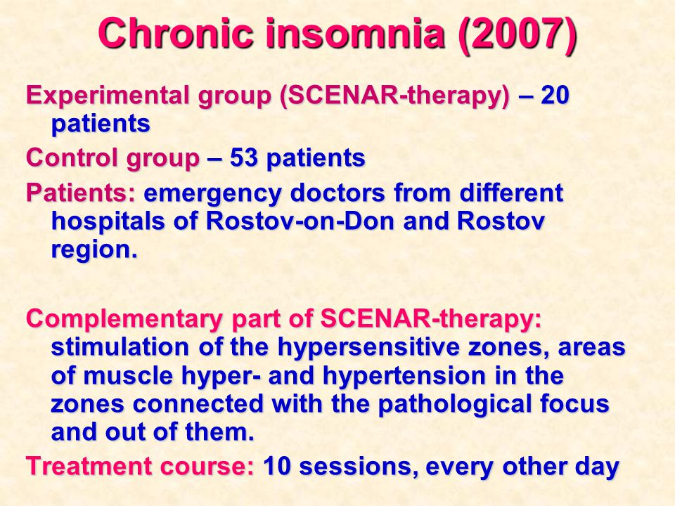 Chronic insomnia (2007) Experimental group (SCENAR-therapy) – 20 patients. Control group – 53 patients.