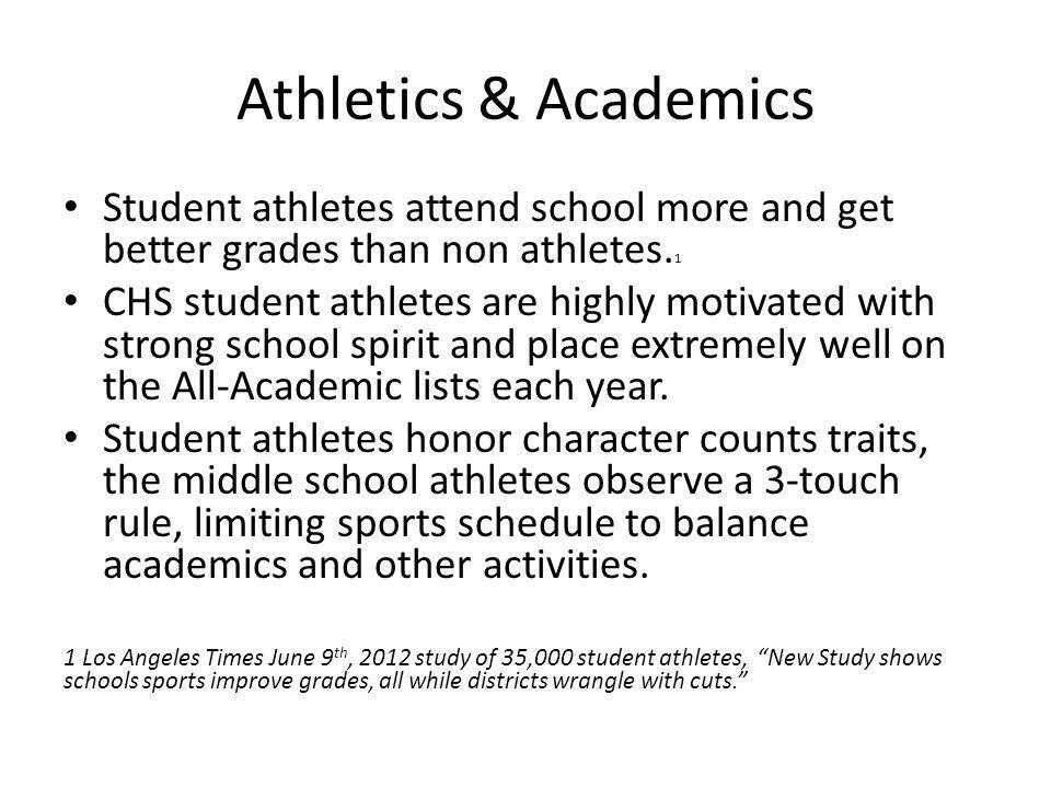 Athletics & Academics Student athletes attend school more and get better grades than non athletes.1.