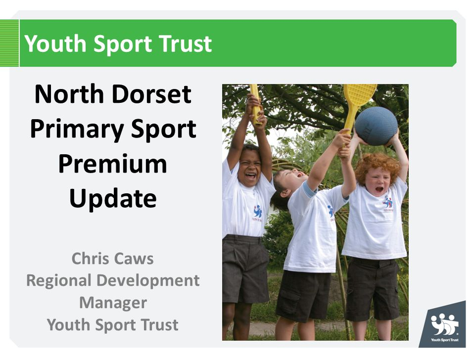 North Dorset Primary Sport Premium Update Regional Development Manager