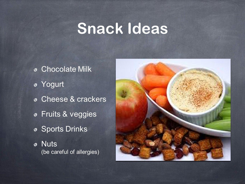 Snack Ideas Chocolate Milk Yogurt Cheese & crackers Fruits & veggies