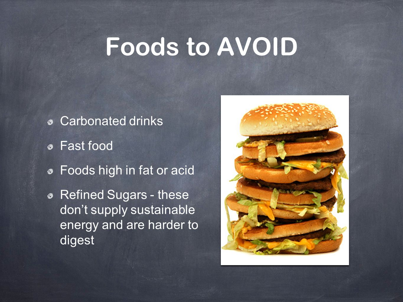 Foods to AVOID Carbonated drinks Fast food Foods high in fat or acid