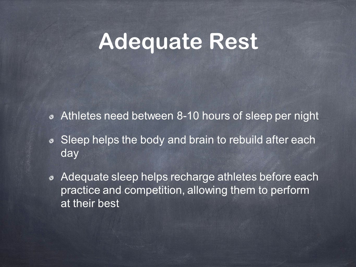 Adequate Rest Athletes need between 8-10 hours of sleep per night