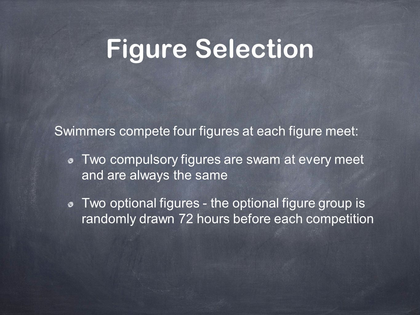 Figure Selection Swimmers compete four figures at each figure meet: