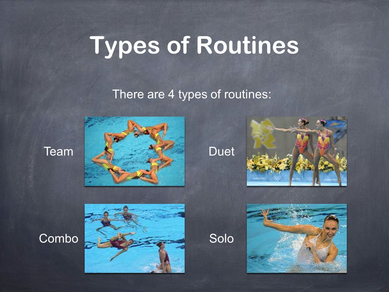 Types of Routines There are 4 types of routines: Team Duet Combo Solo
