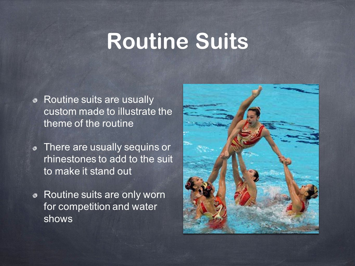 Routine Suits Routine suits are usually custom made to illustrate the theme of the routine.