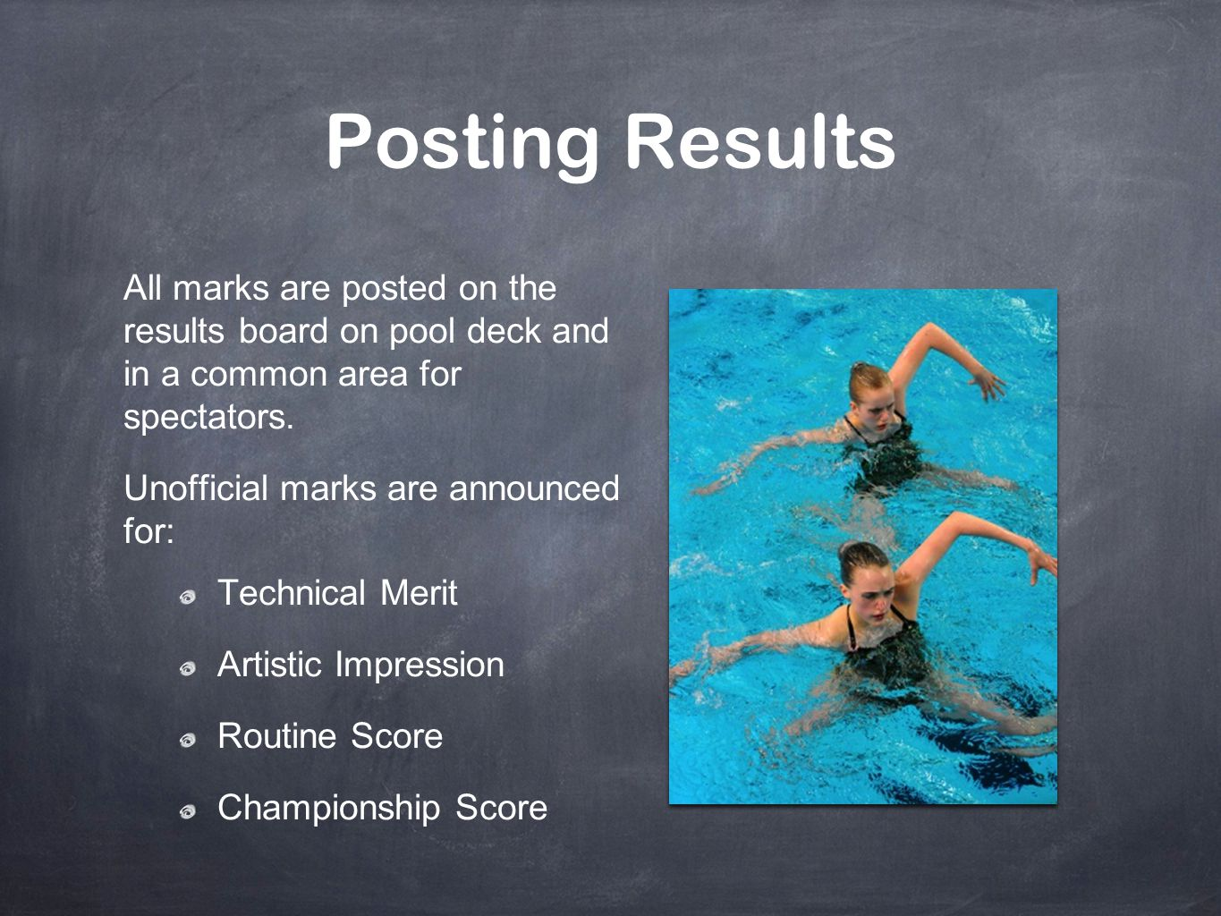 Posting Results All marks are posted on the results board on pool deck and in a common area for spectators.